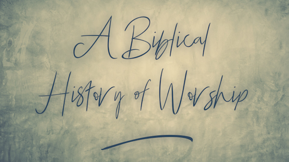 A Biblical History of Worship